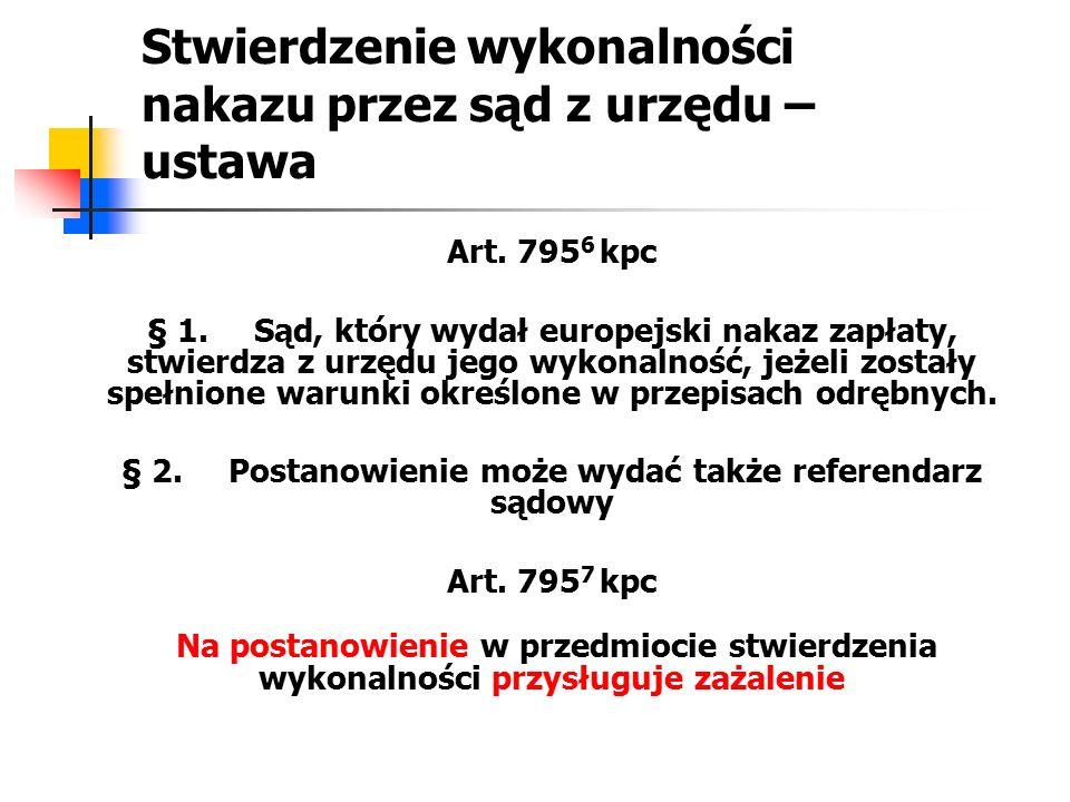 Stwierdzenie wykonalności nakazu przez sąd z urzędu – ustawa Art. 795 6 kpc § 1.Sąd, który wydał europejski nakaz zapłaty, stwierdza z urzędu jego wyk
