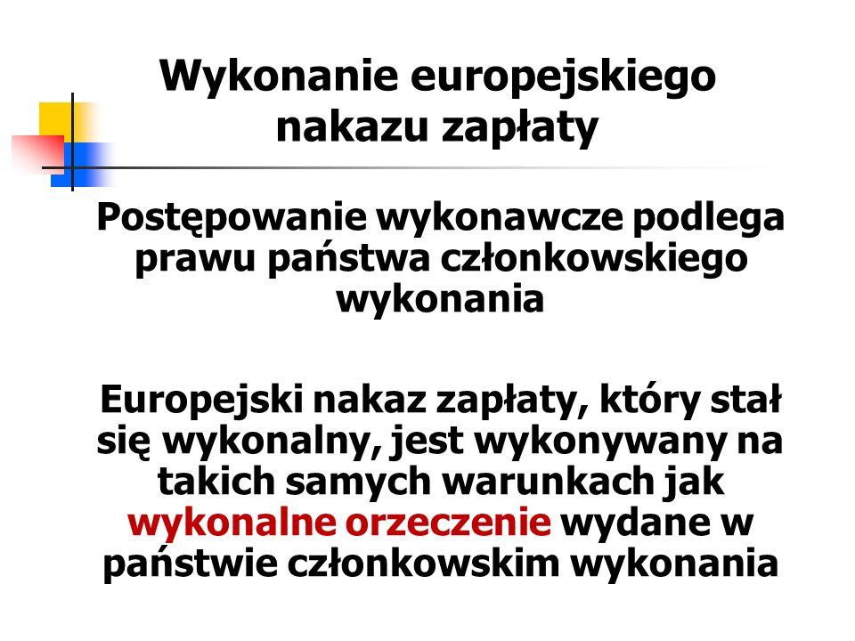 Wykonanie europejskiego nakazu zapłaty Postępowanie wykonawcze podlega prawu państwa członkowskiego wykonania Europejski nakaz zapłaty, który stał się