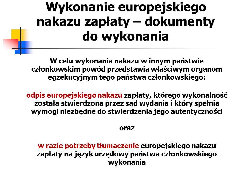 Wykonanie europejskiego nakazu zapłaty – dokumenty do wykonania W celu wykonania nakazu w innym państwie członkowskim powód przedstawia właściwym orga