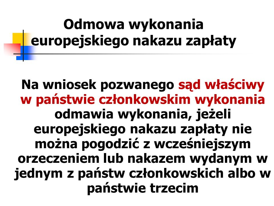 Odmowa wykonania europejskiego nakazu zapłaty Na wniosek pozwanego sąd właściwy w państwie członkowskim wykonania odmawia wykonania, jeżeli europejski