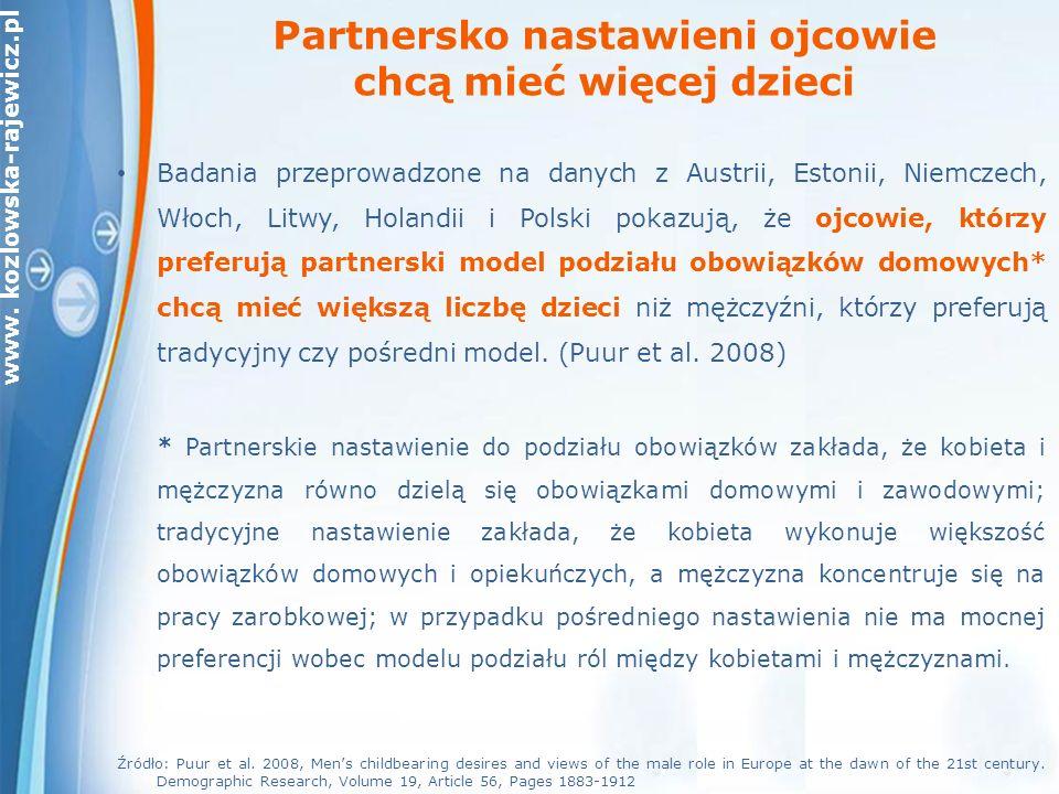 www. kozlowska-rajewicz.pl Partnersko nastawieni ojcowie chcą mieć więcej dzieci Badania przeprowadzone na danych z Austrii, Estonii, Niemczech, Włoch