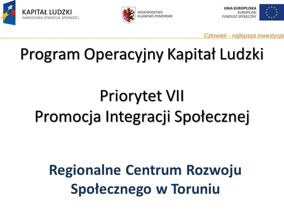 Program Operacyjny Kapitał Ludzki Priorytet VII Promocja Integracji Społecznej Regionalne Centrum Rozwoju Społecznego w Toruniu