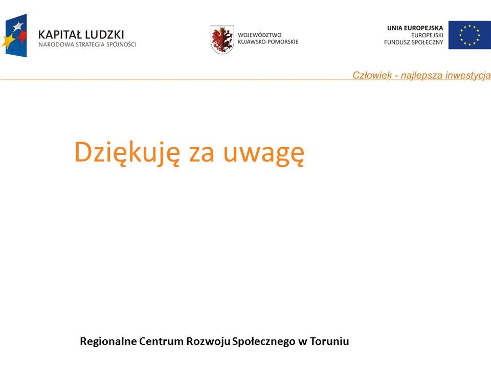 Dziękuję za uwagę Regionalne Centrum Rozwoju Społecznego w Toruniu