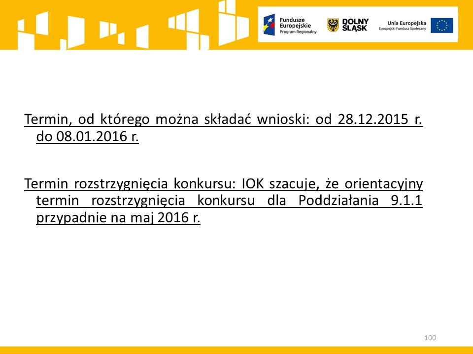 Termin, od którego można składać wnioski: od 28.12.2015 r. do 08.01.2016 r. Termin rozstrzygnięcia konkursu: IOK szacuje, że orientacyjny termin rozst
