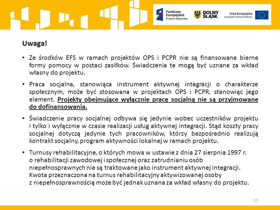 Uwaga! Ze środków EFS w ramach projektów OPS i PCPR nie są finansowane bierne formy pomocy w postaci zasiłków. Świadczenia te mogą być uznane za wkład