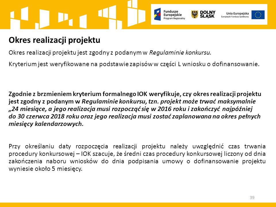 Okres realizacji projektu Okres realizacji projektu jest zgodny z podanym w Regulaminie konkursu.
