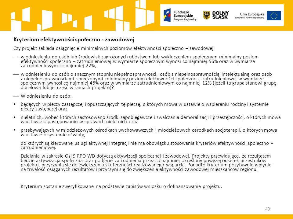 Kryterium efektywności społeczno - zawodowej Czy projekt zakłada osiągnięcie minimalnych poziomów efektywności społeczno – zawodowej:  w odniesieniu