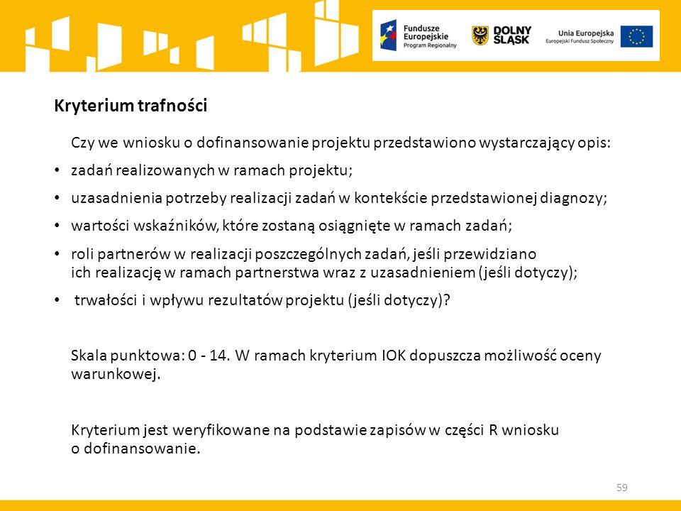 Kryterium trafności Czy we wniosku o dofinansowanie projektu przedstawiono wystarczający opis: zadań realizowanych w ramach projektu; uzasadnienia pot