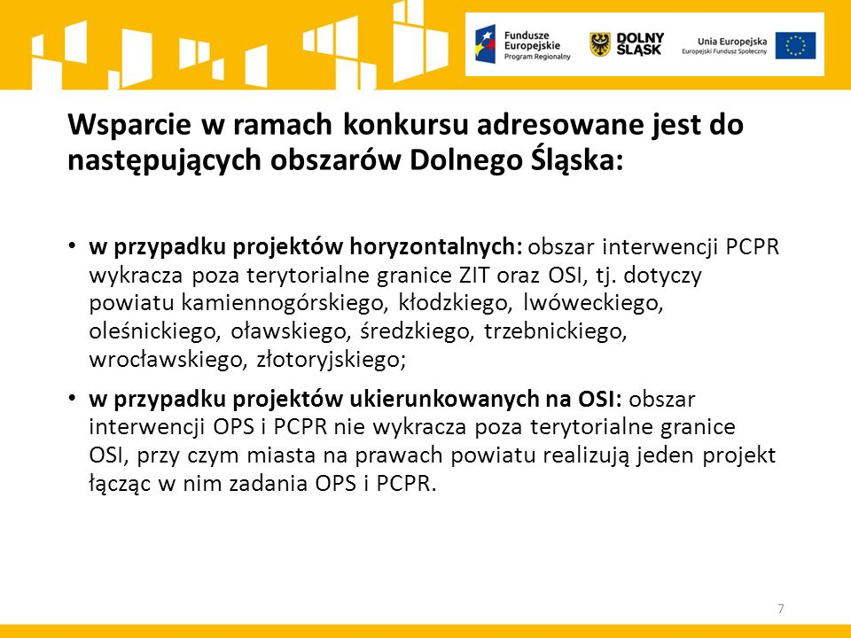 Wsparcie w ramach konkursu adresowane jest do następujących obszarów Dolnego Śląska: w przypadku projektów horyzontalnych: obszar interwencji PCPR wykracza poza terytorialne granice ZIT oraz OSI, tj.