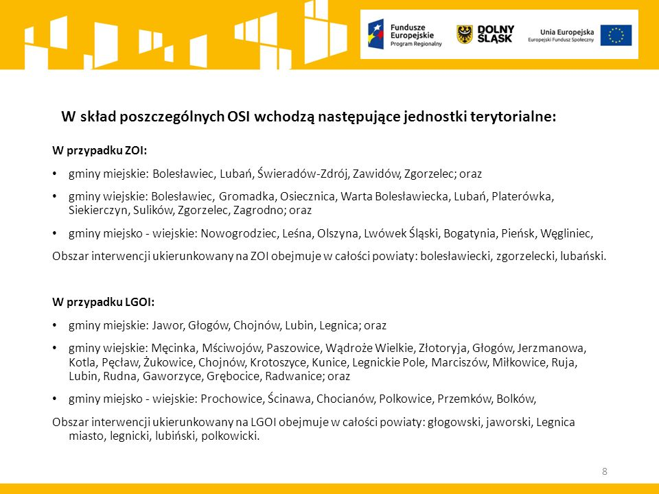 W skład poszczególnych OSI wchodzą następujące jednostki terytorialne: W przypadku ZOI: gminy miejskie: Bolesławiec, Lubań, Świeradów-Zdrój, Zawidów,