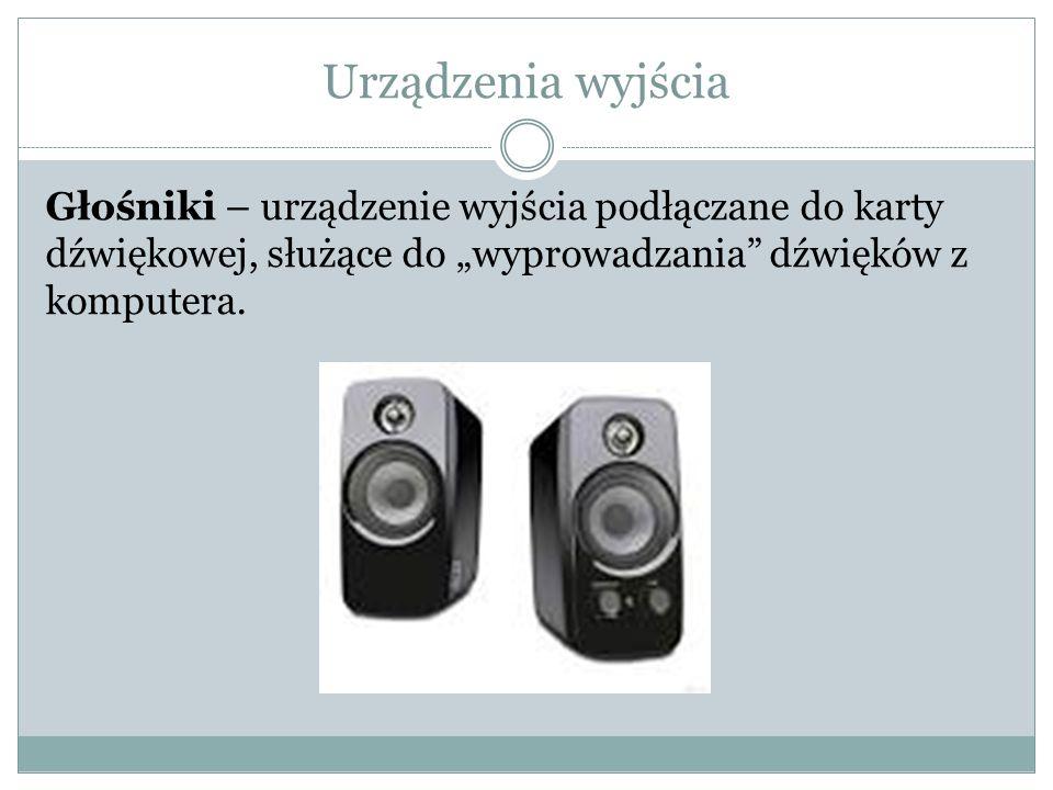 """Urządzenia wyjścia Głośniki – urządzenie wyjścia podłączane do karty dźwiękowej, służące do """"wyprowadzania"""" dźwięków z komputera."""
