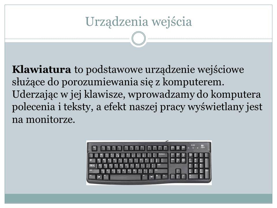 Urządzenia wejścia Klawiatura to podstawowe urządzenie wejściowe służące do porozumiewania się z komputerem. Uderzając w jej klawisze, wprowadzamy do