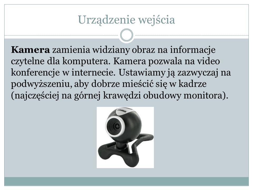Urządzenie wejścia Kamera zamienia widziany obraz na informacje czytelne dla komputera. Kamera pozwala na video konferencje w internecie. Ustawiamy ją