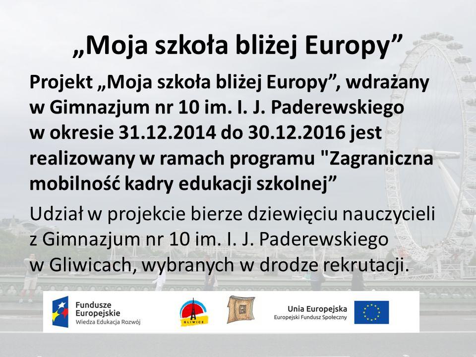 """""""Moja szkoła bliżej Europy Projekt """"Moja szkoła bliżej Europy , wdrażany w Gimnazjum nr 10 im."""