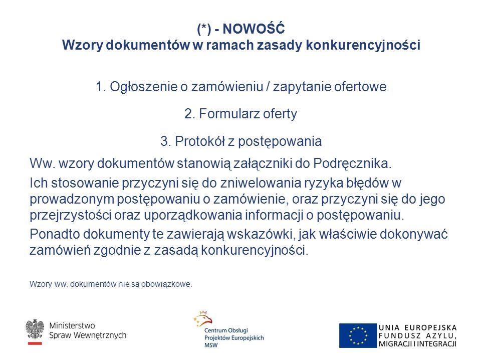 (*) - NOWOŚĆ Wzory dokumentów w ramach zasady konkurencyjności 1. Ogłoszenie o zamówieniu / zapytanie ofertowe 2. Formularz oferty 3. Protokół z postę