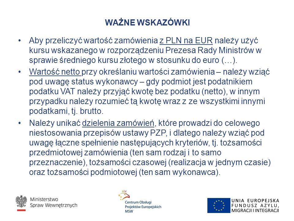 WAŻNE WSKAZÓWKI Aby przeliczyć wartość zamówienia z PLN na EUR należy użyć kursu wskazanego w rozporządzeniu Prezesa Rady Ministrów w sprawie średniego kursu złotego w stosunku do euro (…).