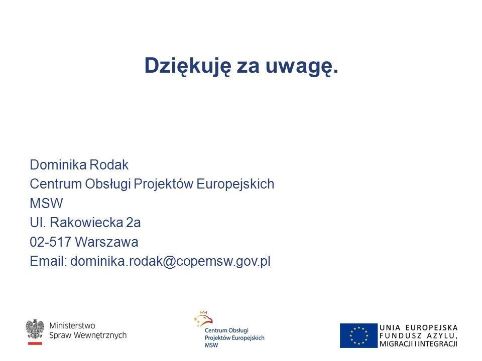Dziękuję za uwagę. Dominika Rodak Centrum Obsługi Projektów Europejskich MSW Ul. Rakowiecka 2a 02-517 Warszawa Email: dominika.rodak@copemsw.gov.pl