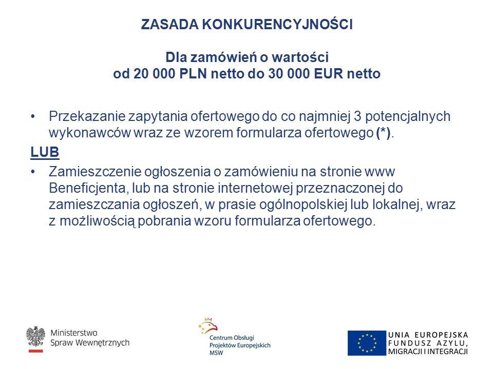 ZASADA KONKURENCYJNOŚCI Dla zamówień o wartości od 20 000 PLN netto do 30 000 EUR netto Przekazanie zapytania ofertowego do co najmniej 3 potencjalnych wykonawców wraz ze wzorem formularza ofertowego (*).