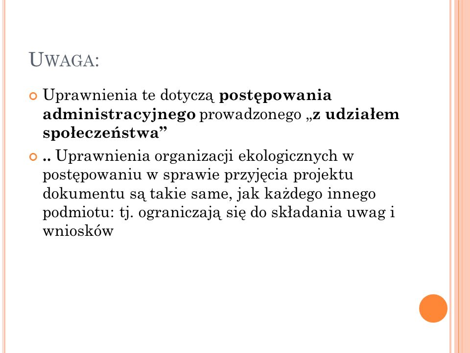 """U WAGA : Uprawnienia te dotyczą postępowania administracyjnego prowadzonego """" z udziałem społeczeństwa .."""