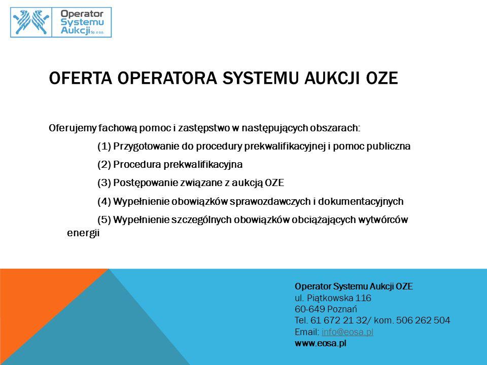 OFERTA OPERATORA SYSTEMU AUKCJI OZE Oferujemy fachową pomoc i zastępstwo w następujących obszarach: (1) Przygotowanie do procedury prekwalifikacyjnej