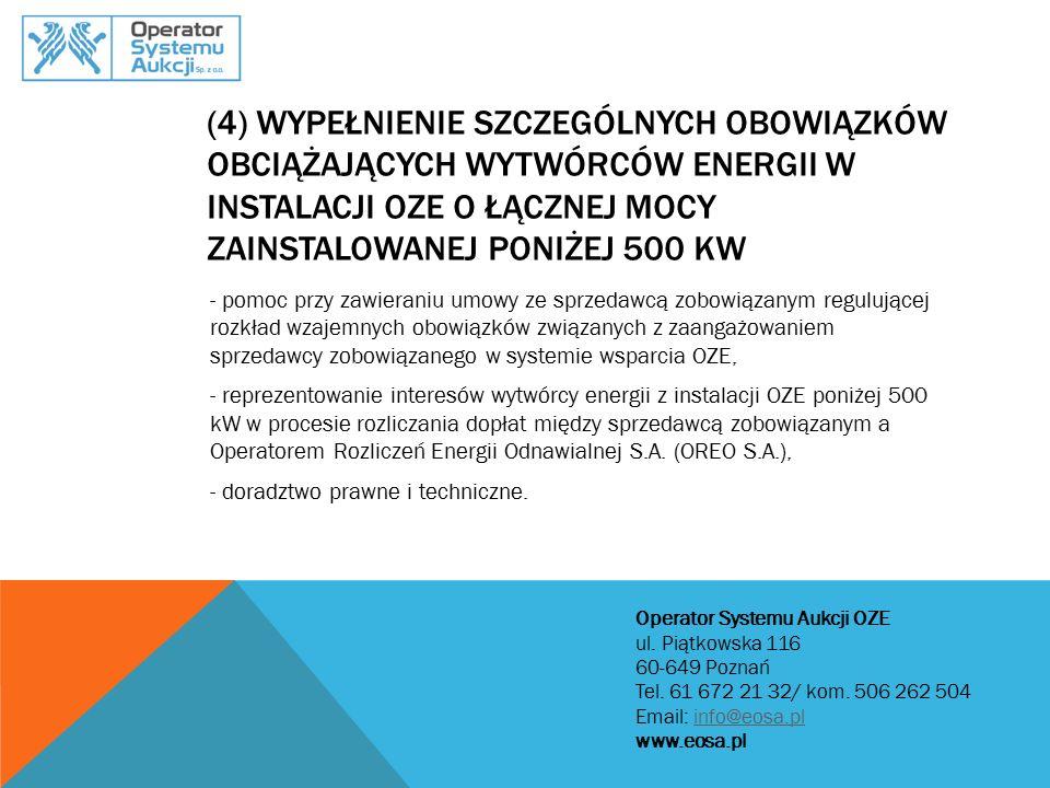 (5) WYPEŁNIENIE SZCZEGÓLNYCH OBOWIĄZKÓW OBCIĄŻAJĄCYCH WYTWÓRCÓW ENERGII W INSTALACJI OZE O ŁĄCZNEJ MOCY ZAINSTALOWANEJ POWYŻEJ 500 KW - egzekwowanie prawa wytwórcy do pokrycia ujemnego salda, - rozliczanie z OREGO S.A.