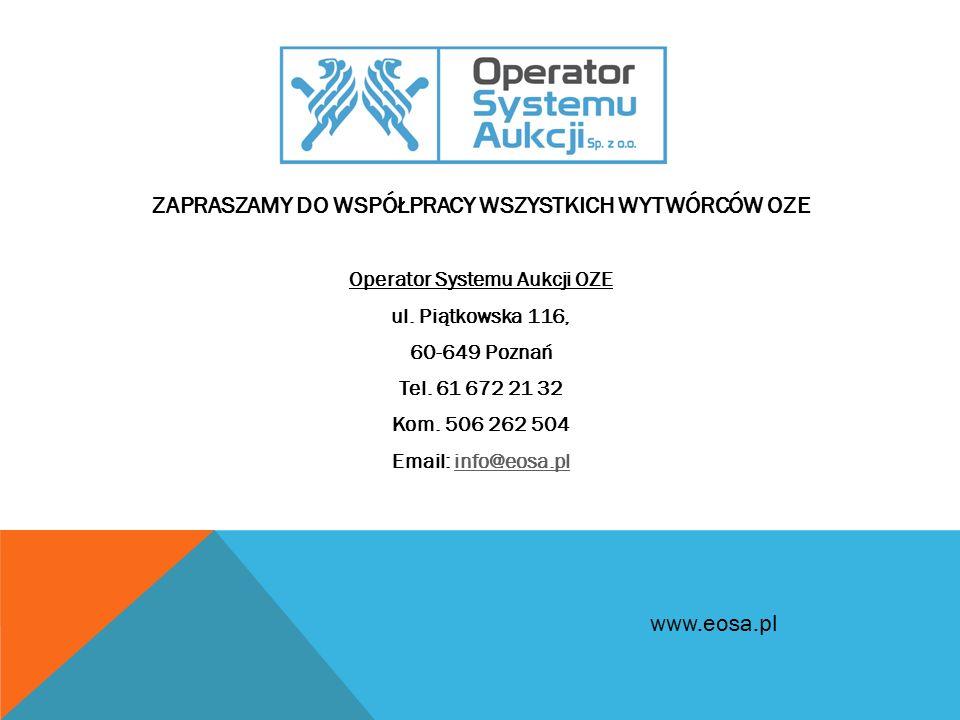 ZAPRASZAMY DO WSPÓŁPRACY WSZYSTKICH WYTWÓRCÓW OZE Operator Systemu Aukcji OZE ul. Piątkowska 116, 60-649 Poznań Tel. 61 672 21 32 Kom. 506 262 504 Ema