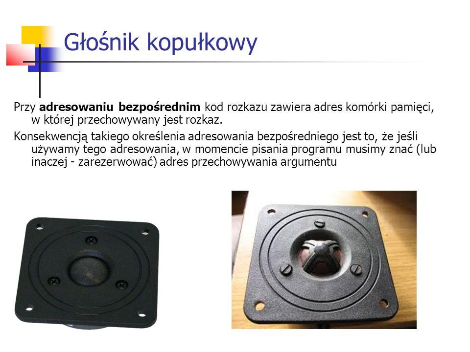 Głośnik kopułkowy Przy adresowaniu bezpośrednim kod rozkazu zawiera adres komórki pamięci, w której przechowywany jest rozkaz.