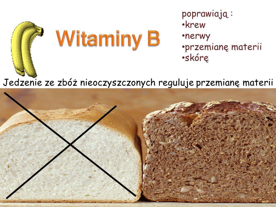 Jedzenie ze zbóż nieoczyszczonych reguluje przemianę materii poprawiają : krew nerwy przemianę materii skórę