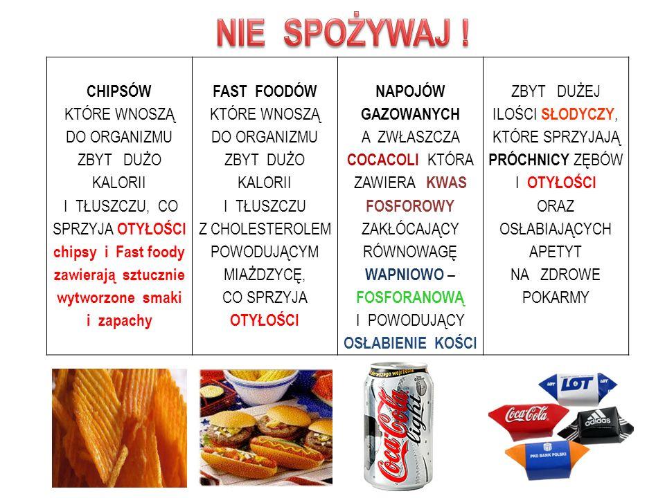 CHIPSÓW KTÓRE WNOSZĄ DO ORGANIZMU ZBYT DUŻO KALORII I TŁUSZCZU, CO SPRZYJA OTYŁOŚCI chipsy i Fast foody zawierają sztucznie wytworzone smaki i zapachy
