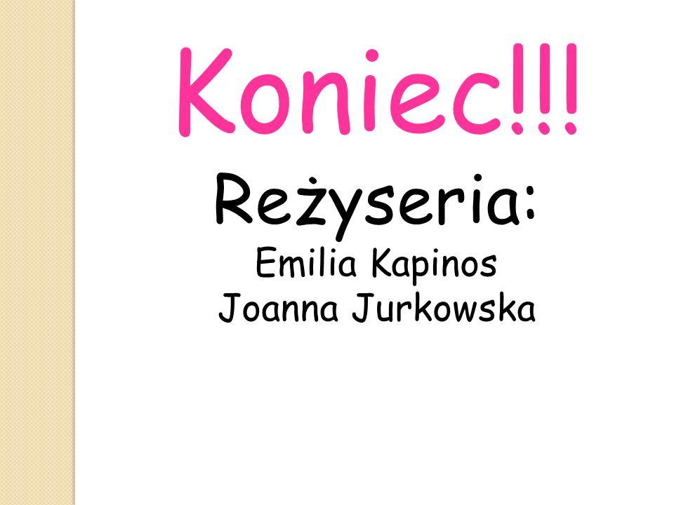 Koniec!!! Reżyseria: Emilia Kapinos Joanna Jurkowska