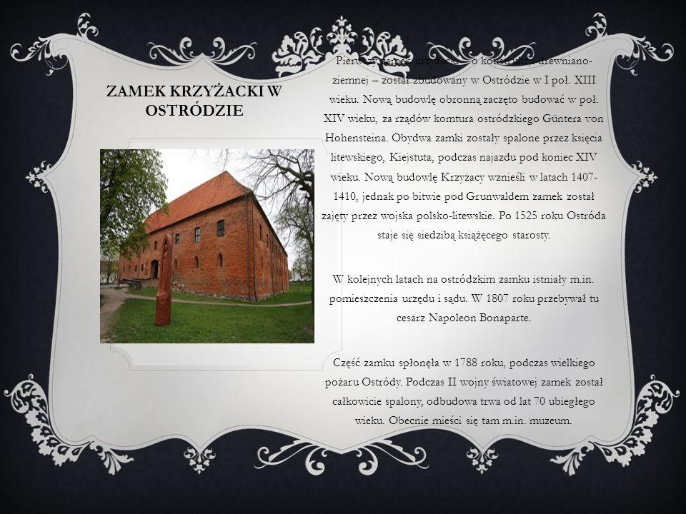 ZAMEK KRZYŻACKI W OSTRÓDZIE Pierwszy zamek krzyżacki – o konstrukcji drewniano- ziemnej – został zbudowany w Ostródzie w I poł. XIII wieku. Nową budow