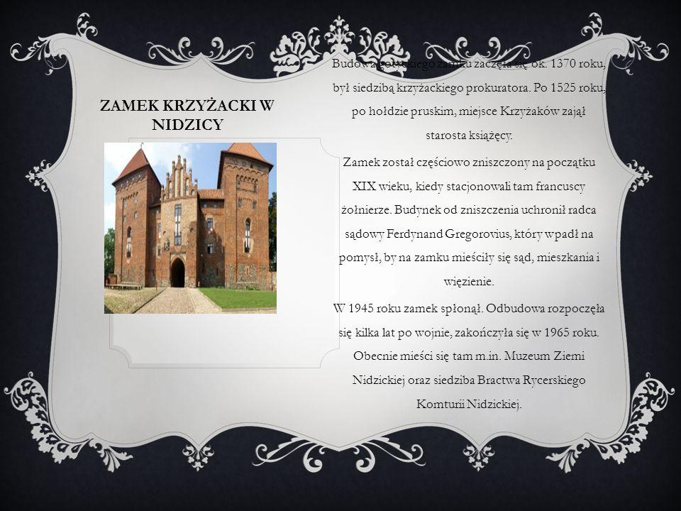 ZAMEK KRZYŻACKI W NIDZICY Budowa gotyckiego zamku zaczęła się ok. 1370 roku, był siedzibą krzyżackiego prokuratora. Po 1525 roku, po hołdzie pruskim,