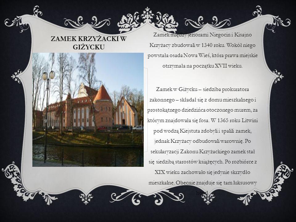 ZAMEK KRZYŻACKI W GIŻYCKU Zamek między jeziorami Niegocin i Kisajno Krzyżacy zbudowali w 1340 roku. Wokół niego powstała osada Nowa Wieś, która prawa