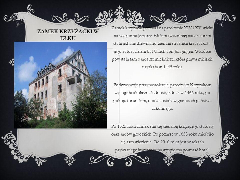 ZAMEK KRZYŻACKI W EŁKU Zamek krzyżacki powstał na przełomie XIV i XV wieku na wyspie na Jeziorze Ełckim (wcześniej nad jeziorem stała jedynie drewnian