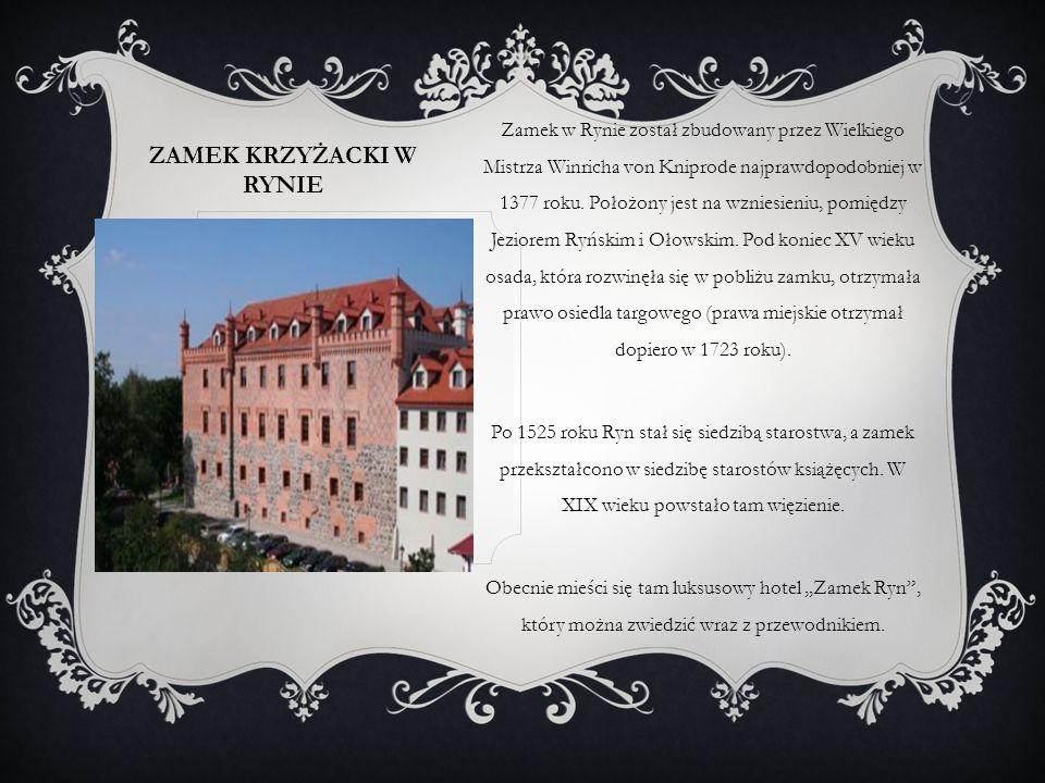 ZAMEK KRZYŻACKI W RYNIE Zamek w Rynie został zbudowany przez Wielkiego Mistrza Winricha von Kniprode najprawdopodobniej w 1377 roku. Położony jest na