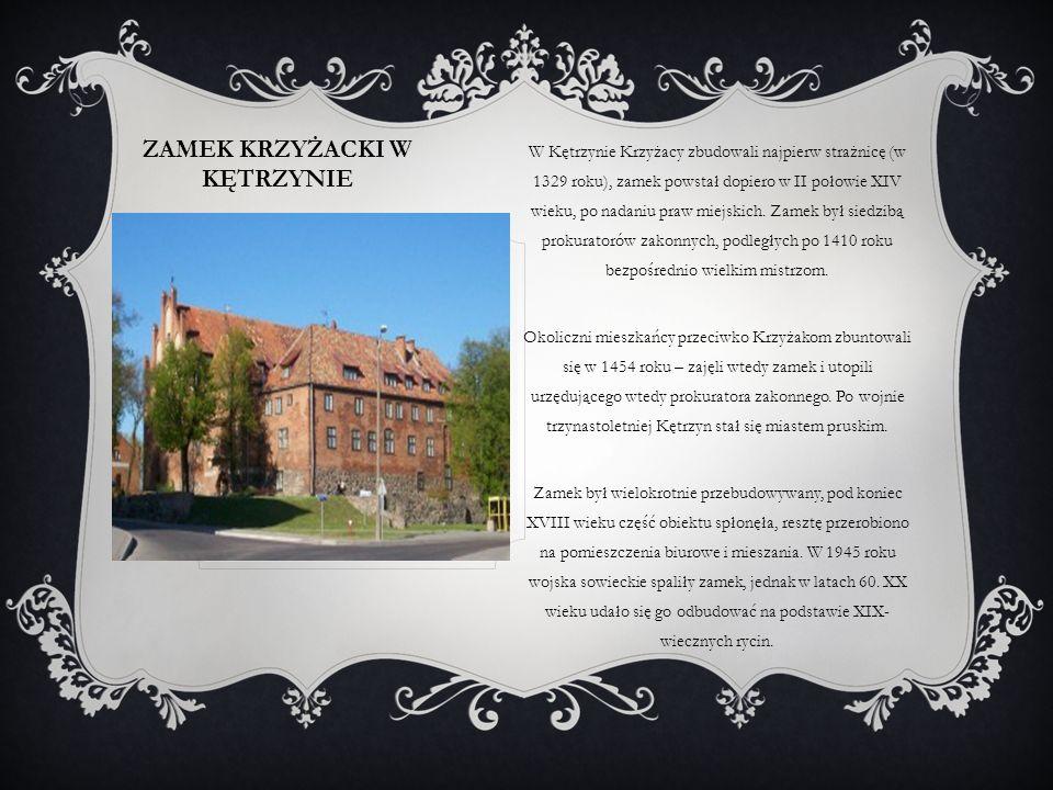 ZAMEK KRZYŻACKI W KĘTRZYNIE W Kętrzynie Krzyżacy zbudowali najpierw strażnicę (w 1329 roku), zamek powstał dopiero w II połowie XIV wieku, po nadaniu