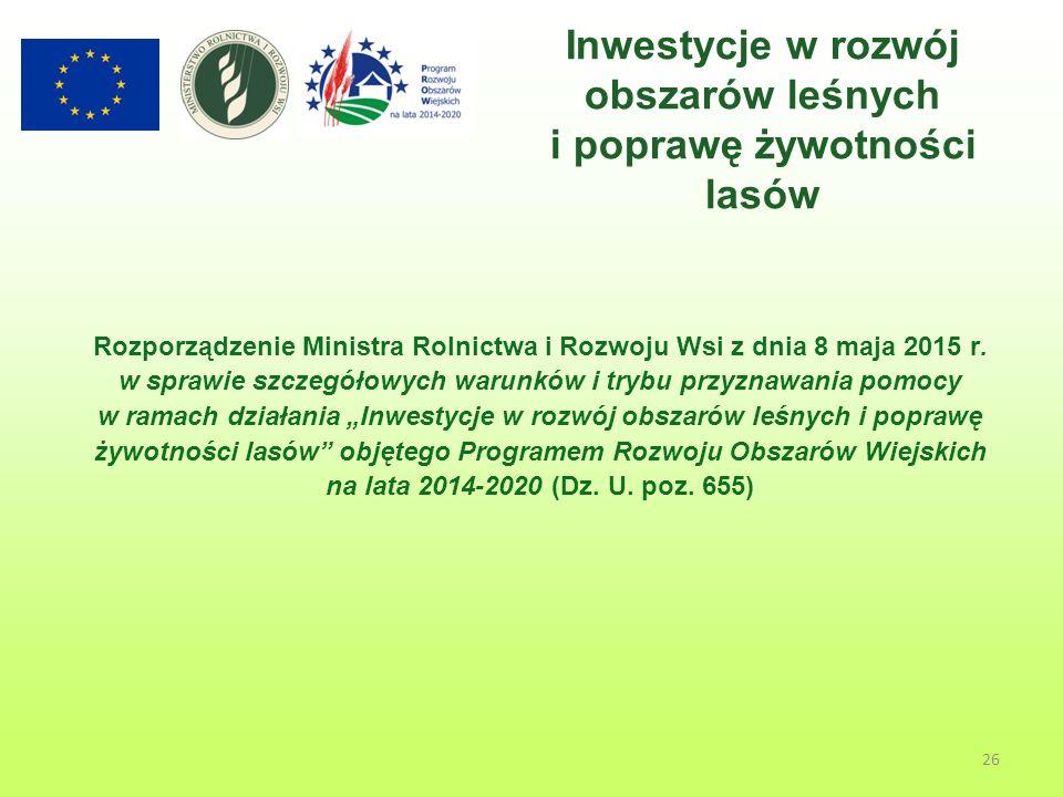 26 Inwestycje w rozwój obszarów leśnych i poprawę żywotności lasów Rozporządzenie Ministra Rolnictwa i Rozwoju Wsi z dnia 8 maja 2015 r.