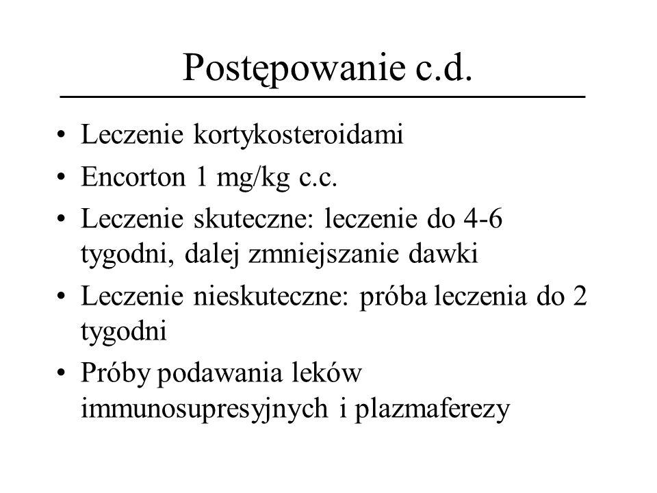 Postępowanie c.d. Leczenie kortykosteroidami Encorton 1 mg/kg c.c. Leczenie skuteczne: leczenie do 4-6 tygodni, dalej zmniejszanie dawki Leczenie nies