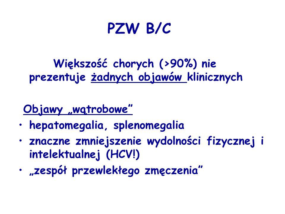 """PZW B/C Większość chorych (>90%) nie prezentuje żadnych objawów klinicznych Objawy """"wątrobowe hepatomegalia, splenomegalia znaczne zmniejszenie wydolności fizycznej i intelektualnej (HCV!) """"zespół przewlekłego zmęczenia"""
