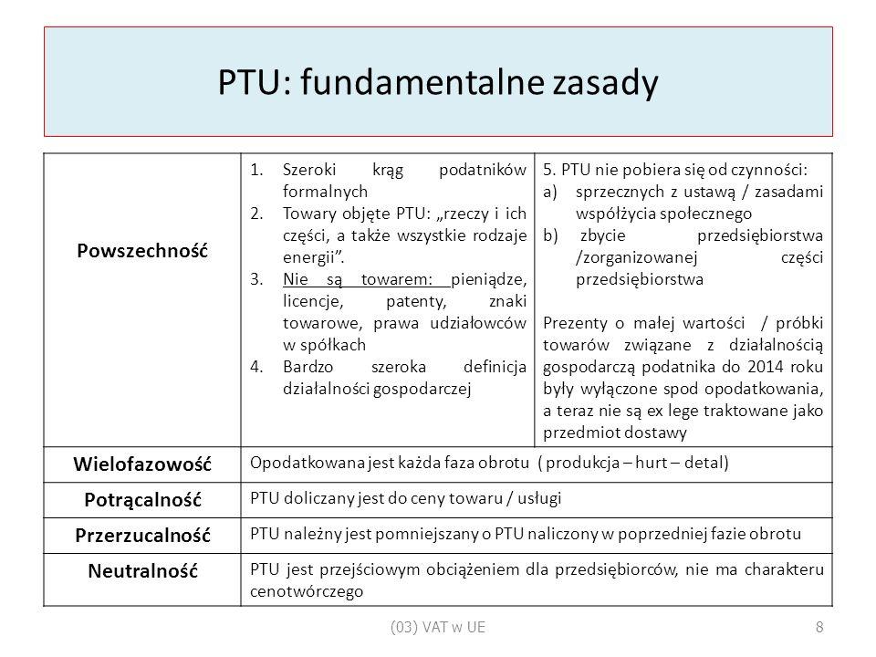 """PTU: fundamentalne zasady Powszechność 1.Szeroki krąg podatników formalnych 2.Towary objęte PTU: """"rzeczy i ich części, a także wszystkie rodzaje energii ."""