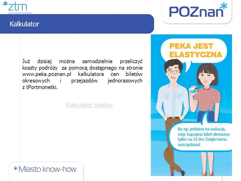 Kalkulator 12 Już dzisiaj można samodzielnie przeliczyć koszty podróży za pomocą dostępnego na stronie www.peka.poznan.pl kalkulatora cen biletów okresowych i przejazdów jednorazowych z tPortmonetki.