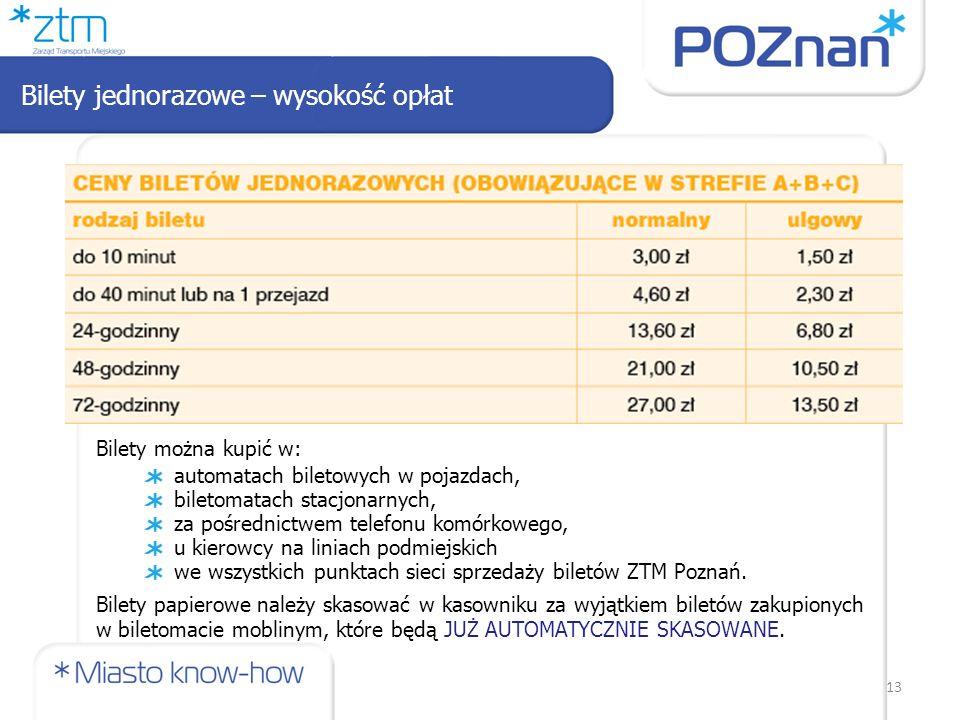 Bilety jednorazowe – wysokość opłat 13 Bilety można kupić w: automatach biletowych w pojazdach, biletomatach stacjonarnych, za pośrednictwem telefonu