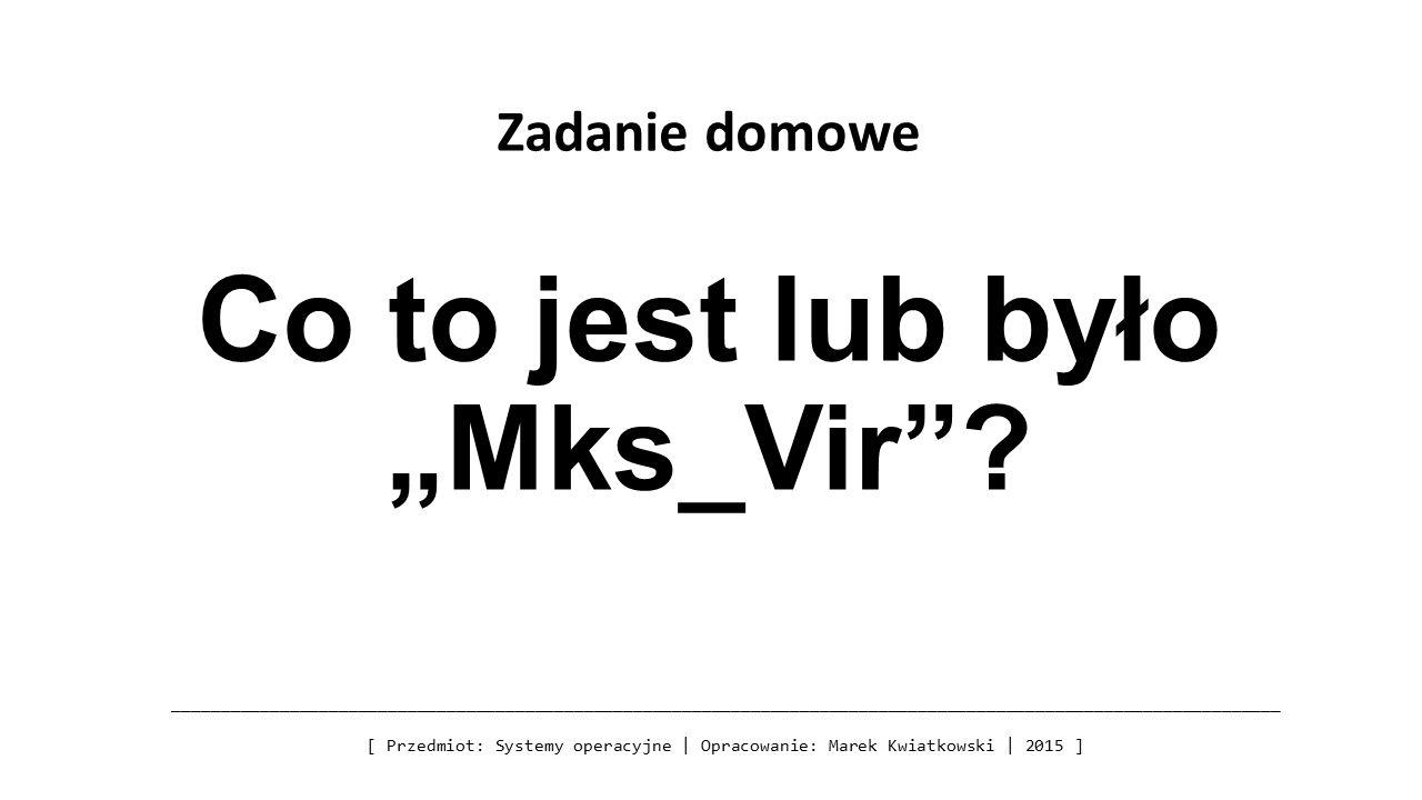 """Zadanie domowe Co to jest lub było """"Mks_Vir ."""