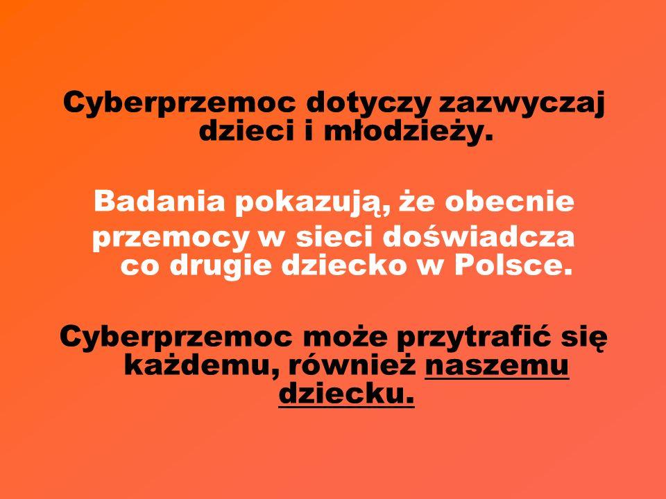Cyberprzemoc dotyczy zazwyczaj dzieci i młodzieży. Badania pokazują, że obecnie przemocy w sieci doświadcza co drugie dziecko w Polsce. Cyberprzemoc m