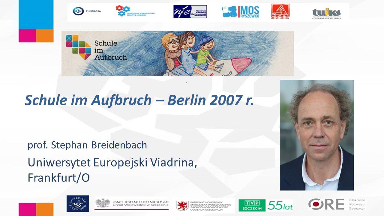 Schule im Aufbruch – Berlin 2007 r. prof. Stephan Breidenbach Uniwersytet Europejski Viadrina, Frankfurt/O