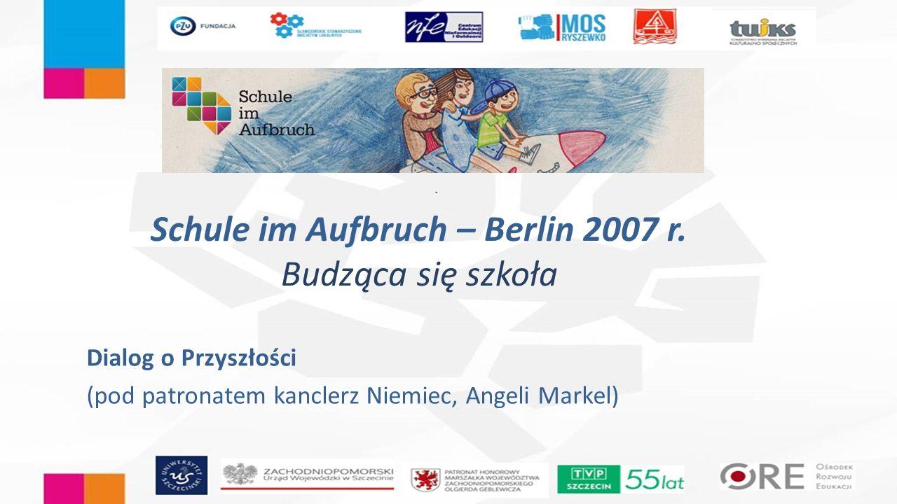 Schule im Aufbruch – Berlin 2007 r. Budząca się szkoła Dialog o Przyszłości (pod patronatem kanclerz Niemiec, Angeli Markel)