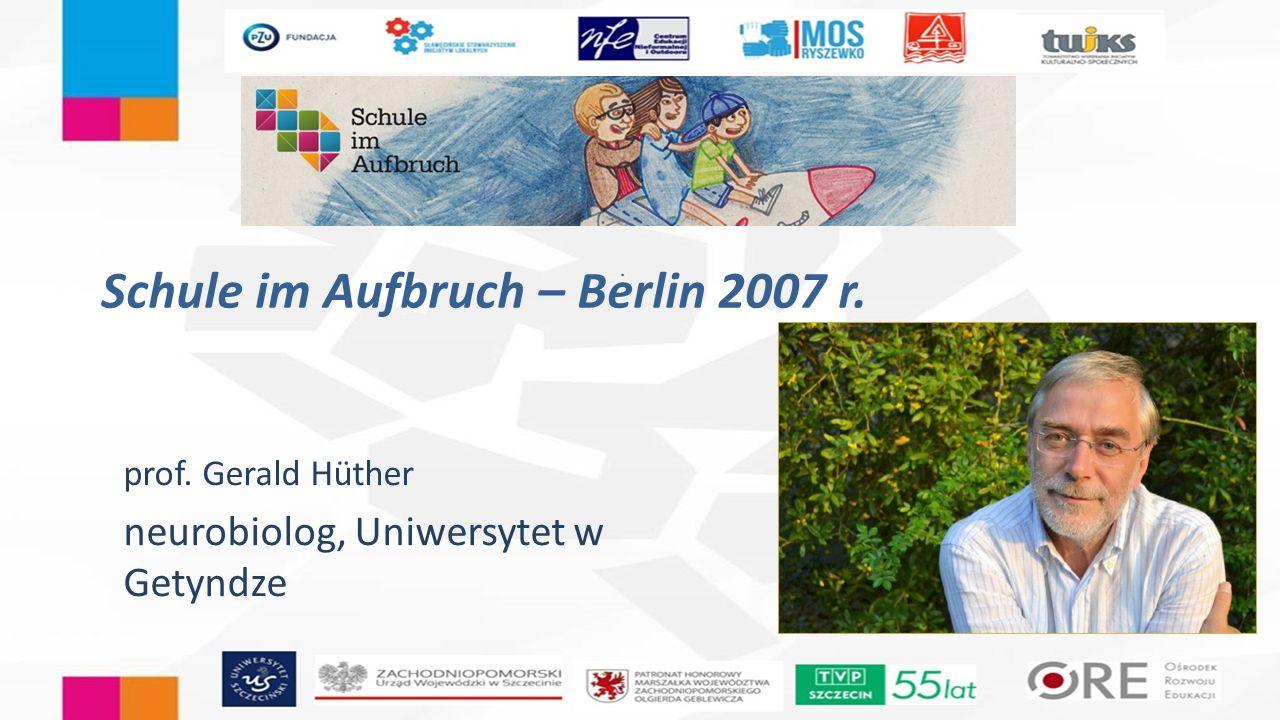 Schule im Aufbruch – Berlin 2007 r. prof. Gerald Hüther neurobiolog, Uniwersytet w Getyndze