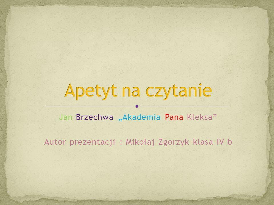 """Jan Brzechwa """"Akademia Pana Kleksa Autor prezentacji : Mikołaj Zgorzyk klasa IV b"""