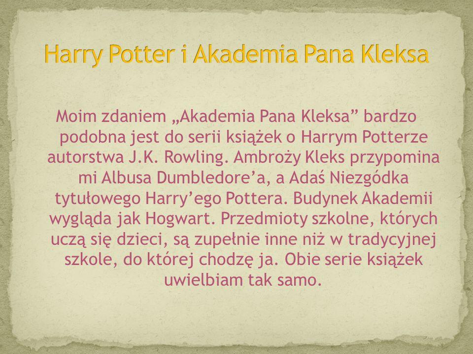 """Moim zdaniem """"Akademia Pana Kleksa bardzo podobna jest do serii książek o Harrym Potterze autorstwa J.K."""