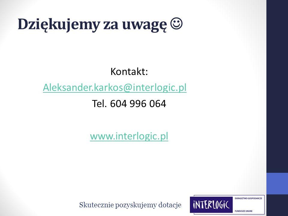 Dziękujemy za uwagę Kontakt: Aleksander.karkos@interlogic.pl Tel. 604 996 064 www.interlogic.pl Skutecznie pozyskujemy dotacje